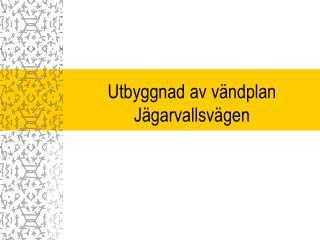 Utbyggnad av vändplan Jägarvallsvägen