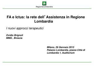 FA e Ictus: la rete dell ' Assistenza in Regione Lombardia  I nuovi approcci terapeutici
