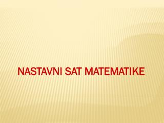 NASTAVNI SAT MATEMATIKE