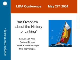"""An Overview about the History of Linking"" Erik Jan van Kleef Regional Director"