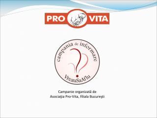 Campanie organizată de  Asociaţia Pro-Vita ,  filiala Bucureşti