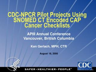 CDC-NPCR Pilot Projects Using SNOMED CT Encoded CAP Cancer Checklists