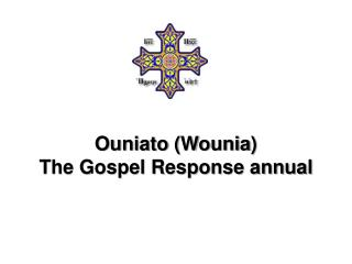 Ouniato  ( Wounia ) The Gospel Response annual