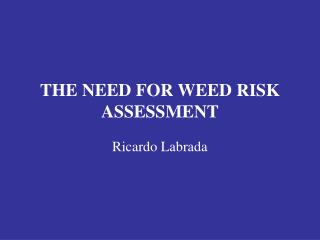 THE NEED FOR WEED RISK ASSESSMENT