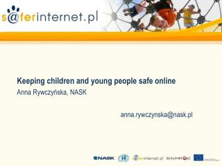 Keeping children and young people safe online Anna Rywczyńska, NASK anna.rywczynska@nask.pl