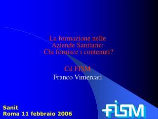 La formazione nelle  Aziende Sanitarie:  Chi fornisce i contenuti? Cd FISM Franco Vimercati
