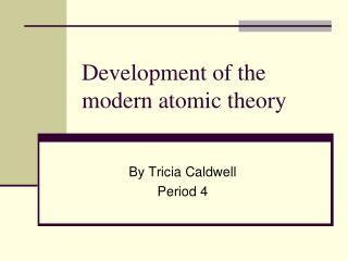 Development of the modern atomic theory