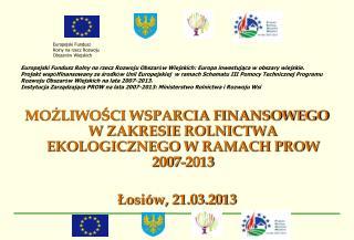 MOŻLIWOŚCI WSPARCIA FINANSOWEGO W ZAKRESIE ROLNICTWA EKOLOGICZNEGO W RAMACH PROW 2007-2013