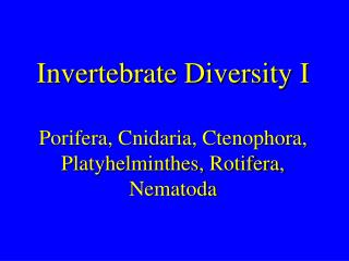Invertebrate Diversity I Porifera, Cnidaria, Ctenophora, Platyhelminthes, Rotifera, Nematoda