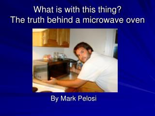 What is with this thing? The truth behind a microwave oven