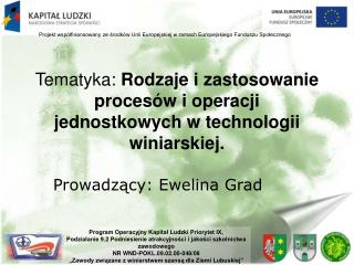 Tematyka:  Rodzaje i zastosowanie procesów i operacji jednostkowych w technologii winiarskiej.