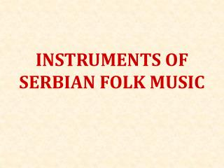 INSTRUMENTS OF SERBIAN FOLK MUSIC