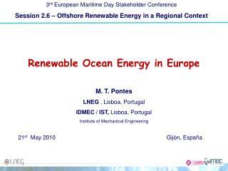 Renewable Ocean Energy in Europe M. T. Pontes LNEG  , Lisboa, Portugal