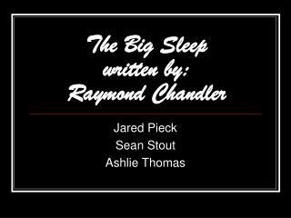 The Big Sleep written by: Raymond Chandler
