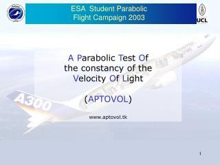 ESA   Student Parabolic F light  C ampaign 2003