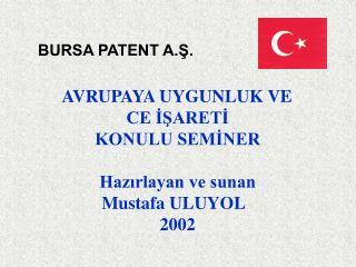 AVRUPAYA UYGUNLUK VE  CE İŞARETİ KONULU SEMİNER Hazırlayan ve sunan Mustafa ULUYOL   2002