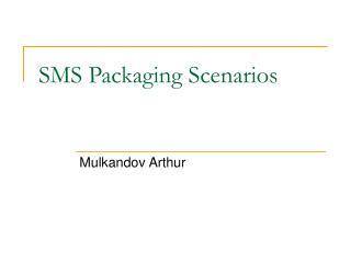SMS Packaging Scenarios