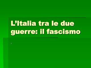 L'Italia tra le due guerre: il fascismo