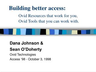 Building better access: Ovid Resources that work for you, Ovid Tools that you can work with.