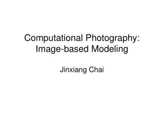Computational Photography: Image-based Modeling