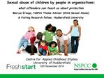 Sexual abuse of children by people in organisations: what offenders can teach us about protection Marcus Erooga, NSPCC T