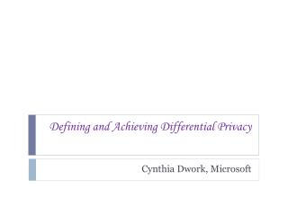 Defining and Achieving Differential Privacy