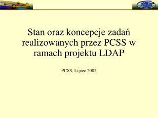 Stan oraz koncepcje zadań realizowanych przez PCSS w ramach projektu LDAP
