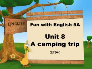 Fun with English 5A   Unit 8  A camping trip (EFGH)