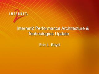 Internet2 Performance Architecture & Technologies Update