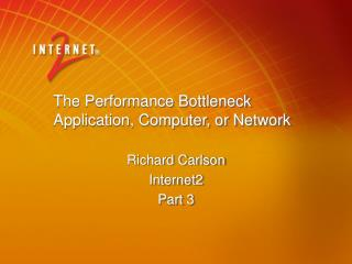 The Performance Bottleneck Application, Computer, or Network