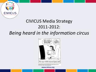 CIVICUS Media Strategy 2011-2012:  Being heard in the information circus