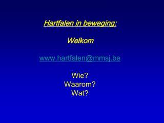 Hartfalen in beweging: Welkom hartfalen@mmsj.be Wie? Waarom? Wat?