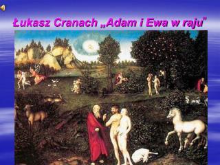 """Łukasz Cranach """"Adam i Ewa w raju """""""