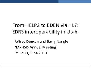 From HELP2 to EDEN via HL7: EDRS interoperability in Utah.
