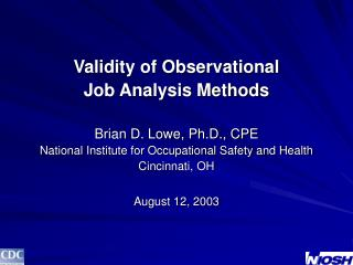 Validity of Observational  Job Analysis Methods Brian D. Lowe, Ph.D., CPE