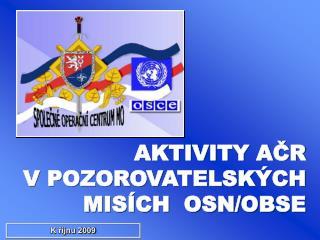AKTIVITY AČR V POZOROVATELSKÝCH          MISÍCH  OSN/OBSE