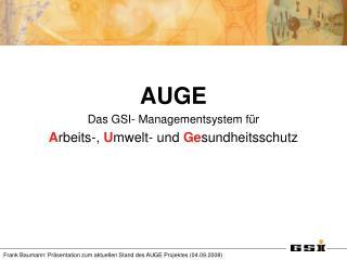 AUGE Das GSI- Managementsystem für A rbeits-,  U mwelt- und  Ge sundheitsschutz