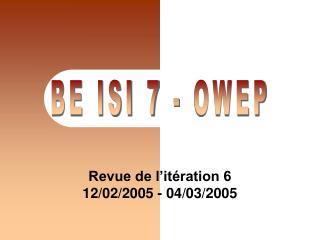 Revue de l'itération 6 12/02/2005 - 04/03/2005