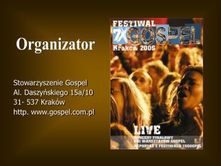 Stowarzyszenie Gospel  Al. Daszyńskiego 15a/10 31- 537 Kraków http. gospel.pl