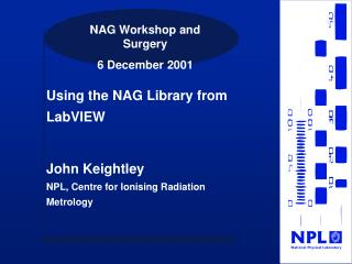 Using the NAG Library from LabVIEW   John Keightley NPL, Centre for Ionising Radiation Metrology