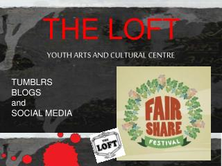 THE LOFT YOUTH ARTS AND CULTURAL CENTRE