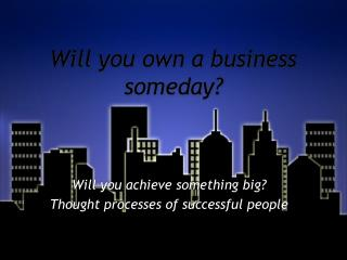 Will you own a business someday?