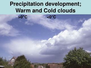 Precipitation development; Warm and Cold clouds