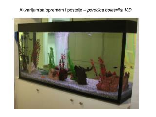 Akvarijum sa opremom i postolje –  p orodica bolesnika V .Đ.