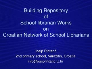 Building Repository  of  School-librarian Works  on  Croatian Network of  S chool Librarians