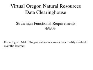 Overall goal: Make Oregon natural resources data readily available over the Internet.