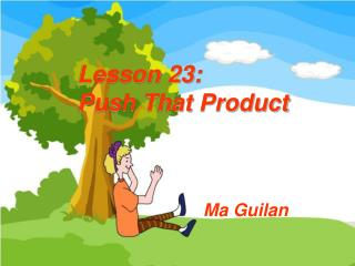 Lesson 23: Push That Product