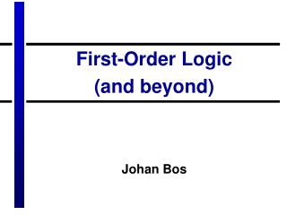 First-Order Logic (and beyond) Johan Bos