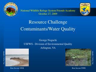 National Wildlife Refuge System Friends Academy October 27, 2009
