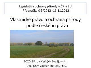 Legislativa ochrany přírody v ČR a EU  Přednáška č.9/2012 -16.11.2012